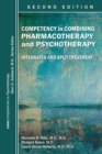 Competency in Combining Pharmacotherapy and Psychotherapy : Integrated and Split Treatment - Book