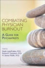 Combating Physician Burnout : A Guide for Psychiatrists - Book