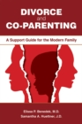 Divorce and Co-parenting : A Support Guide for the Modern Family - eBook