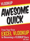 VLOOKUP Awesome Quick : From Your First VLOOKUP to Becoming a VLOOKUP Guru - eBook