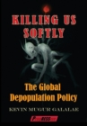 Killing Us Softly : The Global Depopulation Policy - Book