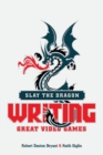 Slay the Dragon : Writing Great Stories for Video Games - Book