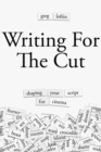 Writing for the Cut : Shaping Your Script for Cinema - Book