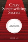 Crazy Screenwriting Secrets : How to Capture A Global Audience - Book
