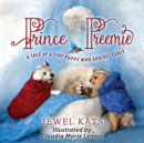 Prince Preemie : A Tale of a Tiny Puppy who Arrives Early - eBook