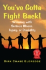 You've Gotta Fight Back! : Winning with serious illness, injury, or disability - eBook