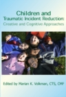 Children and Traumatic Incident Reduction : Creative and Cognitive Approaches - eBook