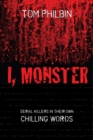 I, Monster : Serial Killers in Their Own Chilling Words - eBook