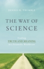 The Way of Science : Finding Truth and Meaning in a Scientific Worldview - eBook