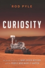 Curiosity : An Inside Look at the Mars Rover Mission and the People Who Made It Happen - eBook