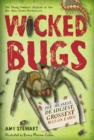 Wicked Bugs (Young Readers Edition) : The Meanest, Deadliest, Grossest Bugs on Earth - Book