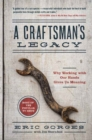 A Craftsman's Legacy : Why Working with Our Hands Gives Us Meaning - Book