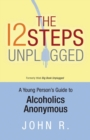 The 12 Steps Unplugged : A Young Person's Guide to Alcoholics Anonymous - eBook