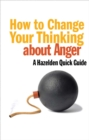 How to Change Your Thinking About Anger : Hazelden Quick Guides - eBook
