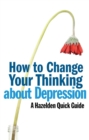 How to Change Your Thinking About Depression : Hazelden Quick Guides - eBook