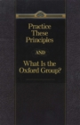 Practice These Principles And What Is The Oxford Group - eBook