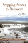 Stepping Stones To Recovery For Men : Experience The Miracle Of 12 Step Recovery - eBook