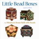 Little Bead Boxes : 12 Miniature Containers Built with Beads - eBook
