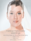 Makeup Makeovers: Weddings : Stunning Looks for the Entire Bridal Party - eBook