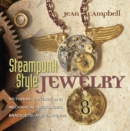 Steampunk Style Jewelry : Victorian, Fantasy, and Mechanical Necklaces, Bracelets, and Earrings - eBook