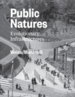 Public Natures : Evolutionary Infrastructures - Book