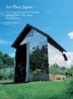 Art Place Japan: The Echigo-Tsumari Triennale and the Vision to Reconnect Art and Nature - Book