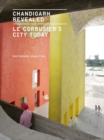 Chandigarh Revealed : Le Corbusier's City Today - Book