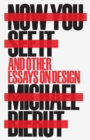 Now You See It and Other Essays on Design - Book