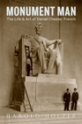 Monument Man : The Life and Art of Daniel Chester French - Book