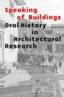 Speaking of Buildings : Oral History in Architectural Research - Book
