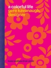 A Colorful Life : Gere Kavanaugh, Designer - Book