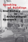 Speaking of Buildings : Oral History in Architectural Research - eBook