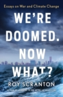 We're Doomed. Now What? : Essays on War and Climate Change - Book