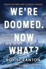 We're Doomed. Now What? : Essays on War and Climate Change - eBook