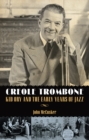 Creole Trombone : Kid Ory and the Early Years of Jazz - eBook