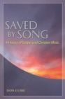 Saved by Song : A History of Gospel and Christian Music - eBook