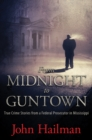 From Midnight to Guntown : True Crime Stories from a Federal Prosecutor in Mississippi - eBook