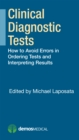 Clinical Diagnostic Tests : How to Avoid Errors in Ordering Tests and Interpreting Results - eBook