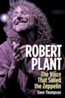 Robert Plant : The Voice That Sailed the Zeppelin - Book