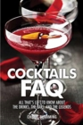 Cocktails FAQ : All That's Left to Know About the Drinks, the Bars, and the Legends - Book