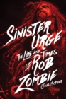 Sinister Urge : The Life and Times of Rob Zombie - Book