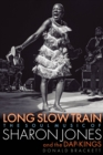 Long Slow Train : The Soul Music of Sharon Jones and the Dap-Kings - Book