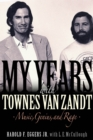 My Years with Townes Van Zandt : Music, Genius  and Rage - Book