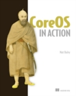CoreOS in Action : Running Applications on Container Linux - Book