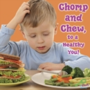 Chomp and Chew, To a Healthy You! - eBook
