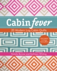 Cabin Fever : 20 Modern Log Cabin Quilts - Book