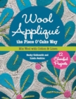 Wool Applique the Piece O' Cake Way : 12 Cheerful Projects * Mix Wool with Cotton & Linen - Book