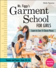Ms. Figgy's Garment School for Girls : Learn to Sew 15 Classic Pieces * Tweens and Teens-Sizes 10-16 - eBook