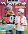 We Love to Craft-Christmas : Fun Stuff for Kids * 17 Handmade Fabric & Paper Projects - eBook
