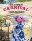 Dresden Carnival : 16 Modern Quilt Projects, Innovative Designs - Book